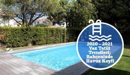 2020 – 2021 Yaz Tatili Trendleri; Bahçenizde Havuz Keyfi
